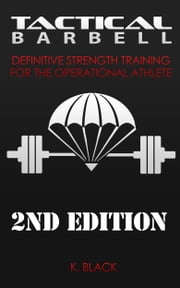 Tactical Barbell - Definitive Strength Training for the Operational Athlete ebook by K. Black