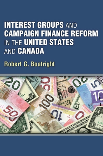 Interest Groups and Campaign Finance Reform in the United States and Canada ebook by Robert G Boatright