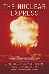 The Nuclear Express - A Political History of the Bomb and Its Proliferation ebook by Thomas C. Reed,Danny B. Stillman