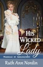 His Wicked Lady ebook by Ruth Ann Nordin