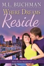 Where Dreams Reside - a Pike Place Market Seattle romance ebook by M. L. Buchman