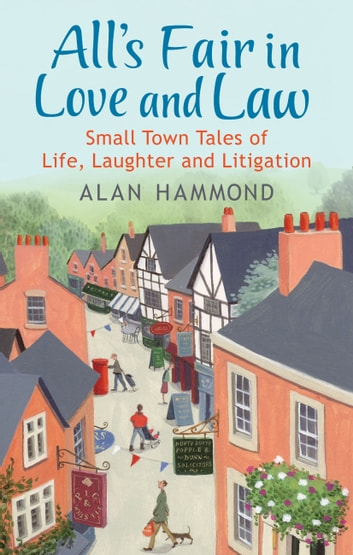 All's Fair in Love and Law - Small Town Tales of Life, Laughter and Litigation ebook by Alan Hammond