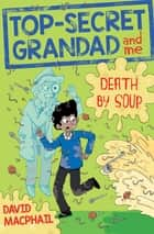 Top-Secret Grandad and Me: Death by Soup 電子書 by David MacPhail, Laura Aviñó