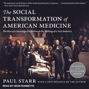 The Social Transformation of American Medicine - The Rise of a Sovereign Profession and the Making of a Vast Industry audiobook by Paul Starr