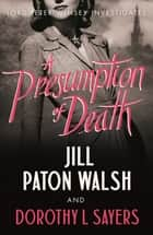 A Presumption of Death - A Gripping World War II Murder Mystery ebook by Jill Paton Walsh, Dorothy L. Sayers