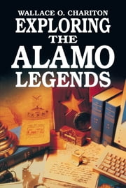 Exploring Alamo Legends ebook by Wallace Chariton