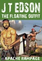 The Floating Outfit 56: Apache Rampage ebook by J.T. Edson