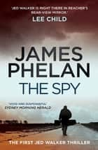 The Spy - The Jed Walker Series Book 1 ebook by James Phelan