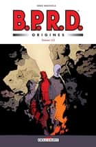 BPRD Origines volume 03 eBook by John Arcudi, Mike Mignola, Scott Allie,...
