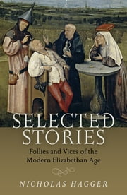 Selected Stories - Follies and Vices of the Modern Elizabethan Age ebook by Nicholas Hagger