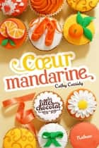 Coeur Mandarine - Tome 3 ebook by Cathy Cassidy, Anne Guitton