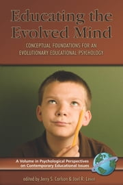 Educating the Evolved Mind - Conceptual Foundations for an Evolutionary Educational Psychology ebook by Jerry Carlson,Joel R. Levin