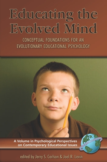 Educating the Evolved Mind - Conceptual Foundations for an Evolutionary Educational Psychology ebook by