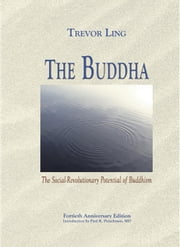 The Buddha - The Social-Revolutionary Potential of Buddhism ebook by Trevor Ling,Paul R. Fleischman, MD
