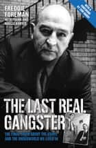 The Last Real Gangster - The Final Truth About the Krays and the Underground World We Lived In ebook by Freddie Foreman, Tom Hardy