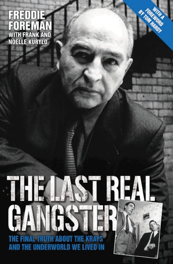 The Last Real Gangster - The Final Truth About the Krays and the Underground World We Lived In ebook by Freddie Foreman