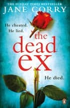 The Dead Ex - The Sunday Times bestseller ebook by Jane Corry