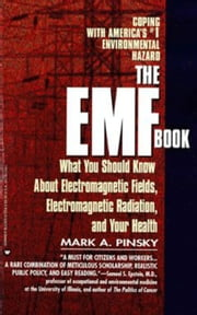 EMF Book - What You Should Know About Electromagnetic Fields, Electromagnetic Radiation & Your Health ebook by Mark Pinsky