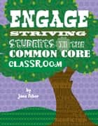 Engage Striving Students in the Common Core Classroom ebook by Jane Feber