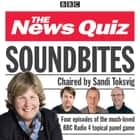News Quiz: Soundbites - Four episodes of the BBC Radio 4 comedy panel game audiobook by BBC Radio Comedy