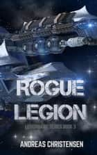 Rogue Legion - Legionnaire Series, #3 ebook by Andreas Christensen