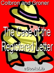 The Case of the Registered Letter ebook by G. I. and Groner A. Colbron