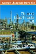 Oil and Gas Trade 101 ebook by Chiagozie George Durueke