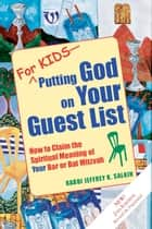 For KidsPutting God on Your Guest List, 2nd Ed. - How to Claim the Spiritual Meaning of Your Bar or Bat Mitzvah ebook by Rabbi Jeffrey K. Salkin