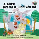 I Love My Dad (English Vietnamese Bilingual Book) ebook by Shelley Admont, KidKiddos Books, Le An