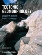 Tectonic Geomorphology ebook by Douglas W. Burbank, Robert S. Anderson
