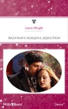 Rich Man's Vengeful Seduction ebook by Laura Wright