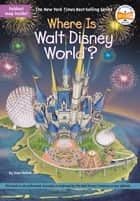 Where Is Walt Disney World? ebook by Joan Holub, Gregory Copeland, Who HQ