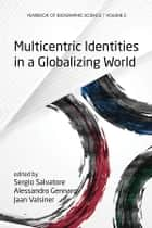 Multicentric Identities in a Globalizing World ebook by Sergio Salvatore, Alessandro Gennaro, Jaan Valsiner