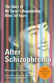 After Schizophrenia: The Story of How My Sister Got Help, Got Hope, and Got on with Life after 30 Years in Her Room ebook by Margaret Hawkins