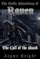 The Erotic Adventures of Raven: The Call of the Mask ebook by Jayme Knight
