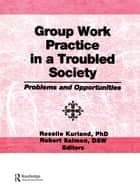 Group Work Practice in a Troubled Society ebook by Roselle Kurland,Robert Salmon