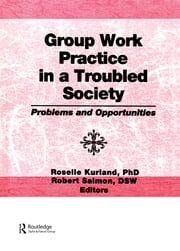 Group Work Practice in a Troubled Society - Problems and Opportunities ebook by Roselle Kurland,Robert Salmon