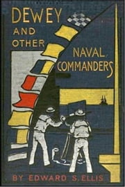Dewey and Other Naval Commanders ebook by Edward S. Ellis