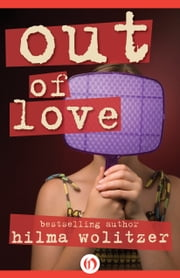 Out of Love ebook by Hilma Wolitzer