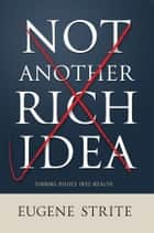 Not Another Rich Idea ebook by Eugene Strite