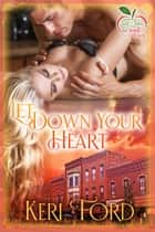 Let Down Your Heart - Fairy Tales In A Small Town, #1 ebook by Keri Ford
