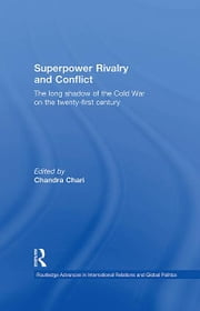 Superpower Rivalry and Conflict - The Long Shadow of the Cold War on the 21st Century ebook by Chandra Chari