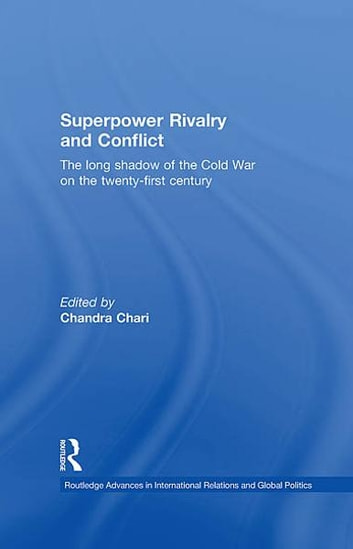 Superpower Rivalry and Conflict - The Long Shadow of the Cold War on the 21st Century ebook by