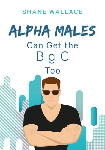 Alpha Males Can Get the Big C Too