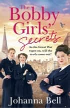 The Bobby Girls' Secrets - Book Two in the gritty, uplifting WW1 series about the first ever female police officers ebook by Johanna Bell