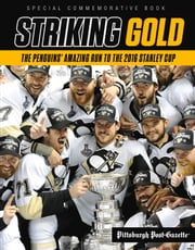 Striking Gold - The Penguins' Amazing Run to the 2016 Stanley Cup ebook by Pittsburgh Post-Gazette