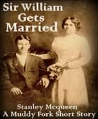 Sir William Gets Married - A Short Story ebook by Stanley Mcqueen