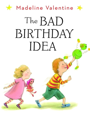 The Bad Birthday Idea ebook by Madeline Valentine