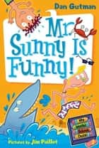 My Weird School Daze #2: Mr. Sunny Is Funny! ebook by Dan Gutman, Jim Paillot