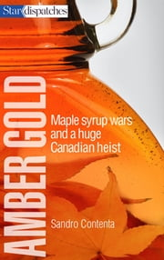 Amber Gold - Maple Syrup Wars and a Huge Canadian Heist ebook by Sandro Contenta